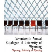 Seventeenth Annual Catalogue of University of Wyoming by Wyoming University of Wyoming