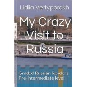 My Crazy Visit to Russia by Lidiia/L Vertyporokh