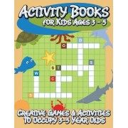 Activity Books for Kids Ages 3 - 5 (Creative Games & Activities to Occupy 3-5 Year Olds) by Speedy Publishing LLC