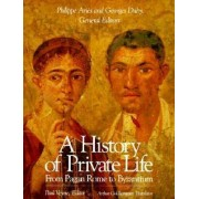 A History of Private Life: From Pagan Rome to Byzantium v. 1 by Paul Veyne