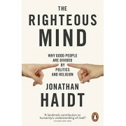 Jonathan Haidt The Righteous Mind: Why Good People are Divided by Politics and Religion
