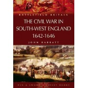 The Civil War in the South-West England 1642-1646 by John Barratt