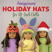 Amigurumi Holiday Hats for 18-Inch Dolls by Linda Wright