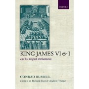 King James VI/I and his English Parliaments by Conrad Russell