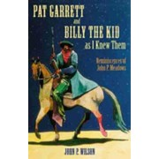 Pat Garrett and Billy the Kid As I Knew Them by John P. Wilson