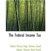 The Federal Income Tax by Robert Murray Haig