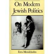 On Modern Jewish Politics by Ezra Mendelsohn