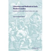 Libertines and Radicals in Early Modern London by James Grantham Turner
