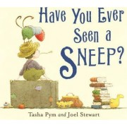 Have You Ever Seen A Sneep? by Tasha Pym