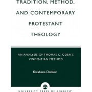 Tradition Method & Contemporary Protestant Theology by Kwabena Donkor