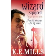 Wizard Squared by K E Mills