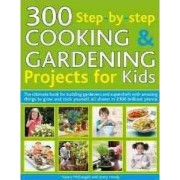 300 Step-by-step Cooking and Gardening Projects for Kids by Nancy McDougall