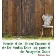 Memoirs of the Life and Character of the REV Matthias Bruen Late Pastor of the Presbyterian Church by Matthias Bruen