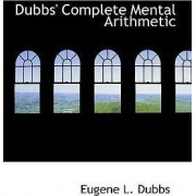 Dubbs' Complete Mental Arithmetic by Eugene L Dubbs
