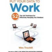 Put Your Data to Work by Wes Trochlil
