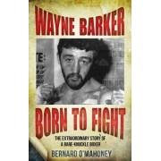 Wayne Barker: Born to Fight by Bernard O'Mahoney