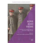Sons and Heirs: Succession and Political Culture in Nineteenth-Century Europe