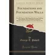 Foundations and Foundation Walls by George T Powell