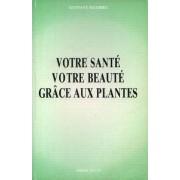 Votre Sante, Votre Beaute Grace Aux Plantes