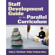 Staff Development Guide for the Parallel Curriculum by Cindy A. Strickland