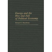 Energy and the Rise and Fall of Political Economy by Bernard C. Beaudreau