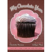 My Chocolate Year: With 12 Recipes To Make Your World a Little Sweeter by Charlotte Herman