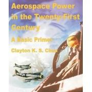 Aerospace Power in the Twenty-First Century by Clayton K S Chun