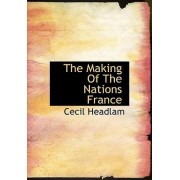 The Making of the Nations France by Cecil Headlam