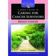 A Nurse's Guide to Caring for Cancer Survivors: Breast Cancer by Laura M. Urquhart
