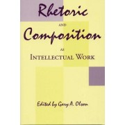 Rhetoric and Composition as Intellectual Work by Gary A. Olson
