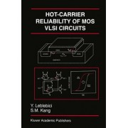Hot Carrier Reliability of MOS VLSI Circuits by Yusuf Leblebici