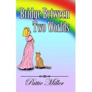 Bridge Between Two Worlds by Pattie Miller
