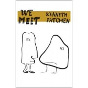 We Meet by Kenneth Patchen