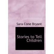 Stories to Tell Children by Sara Cone Bryant