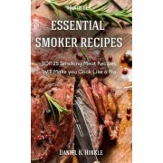 Smoker Recipes: Essential Top 25 Smoking Meat Recipes That Will Make You Cook Like a Pro by Daniel Hinkle