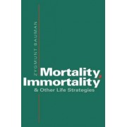Mortality, Immortality, and Other Life Strategies by Zygmunt Bauman