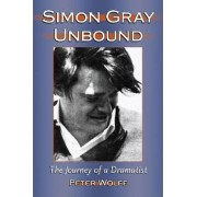 Simon Gray Unbound by Peter Wolfe