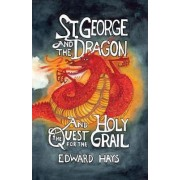 St. George and the Dragon and the Quest for the Holy Grail by Edward Hays
