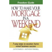 Freedom Guide- How to Make Your Mortgage in a Weekend by Cathy Burch