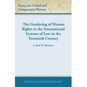 The Gendering of Human Rights in the International Systems of Law in the Twentieth Century by Professor of History Jean H Quataert