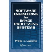 Software Engineering for Image Processing Systems by Philip A. Laplante