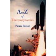 A to Z of Thermodynamics by Pierre Perrot