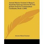 Antonii Mariae Gratiani a Burgo S. Sepulchri Episcopi Amerini de Vita Joannis Francisci Commendoni Cardinalis, Book 4 (1669) by Antonio Maria Graziani