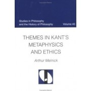 Themes in Kant's Metaphysics and Ethnics by Arthur Melnick