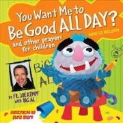 You Want Me to be Good All Day? by Joe Kempf