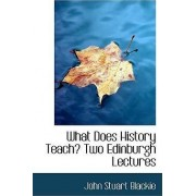 What Does History Teach? Two Edinburgh Lectures by John Stuart Blackie