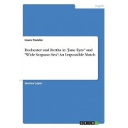 Rochester and Bertha in Jane Eyre and Wide Sargasso Sea by Laura Deneke