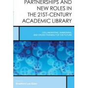 Partnerships and New Roles in the 21st-Century Academic Library by Bradford Lee Eden