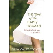 The Way of the Happy Woman: Living the Best Year of Your Life, Paperback