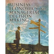 The Business Economics and Managerial Decision Making by Trefor Jones